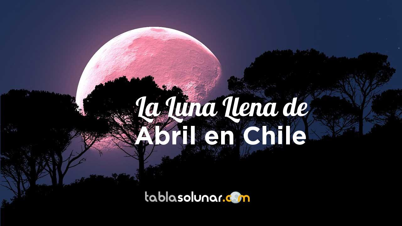 Luna llena de Abril de 2021 en Chile