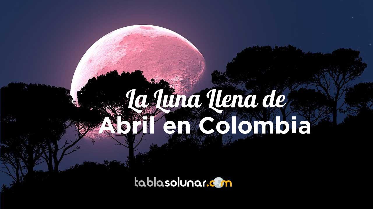Luna llena de Abril de 2021 en Colombia